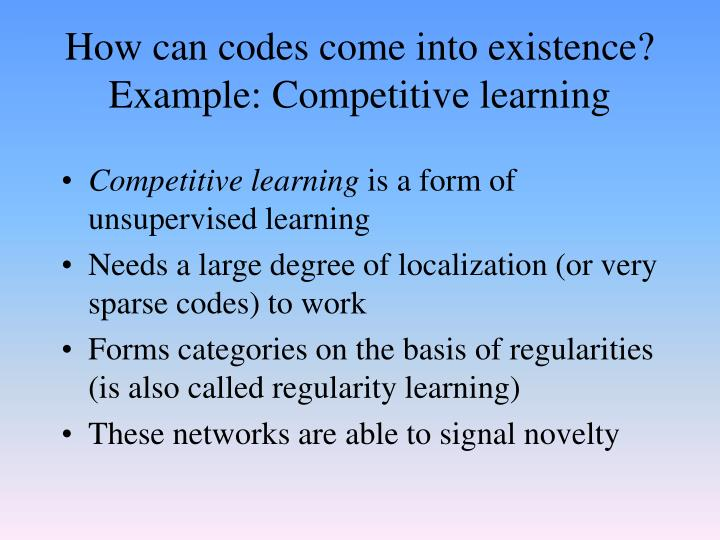 How can codes come into existence? Example: Competitive learning