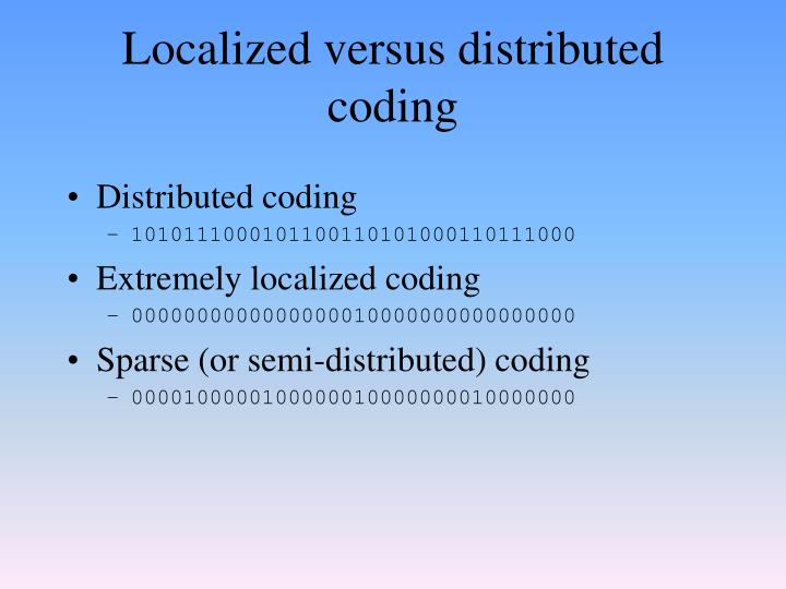 Localized versus distributed coding