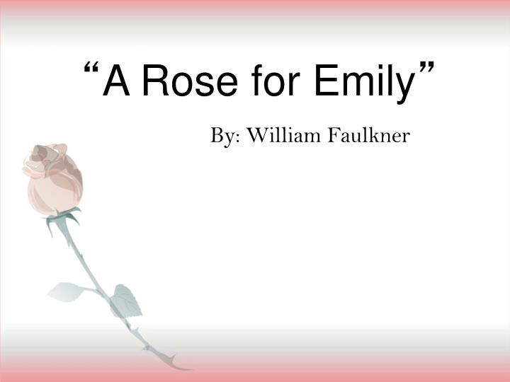 a comparison of a rose for emily and barn burning in the structure of plots A rose for emily in a rose for emily, william faulkner's symbolic use of the rose is essential to the story's theme of miss emily's self-isolation the rose is often a symbol of love, and portrays an everlasting beauty.