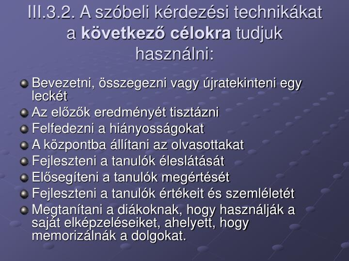 III.3.2. A szóbeli kérdezési technikákat a
