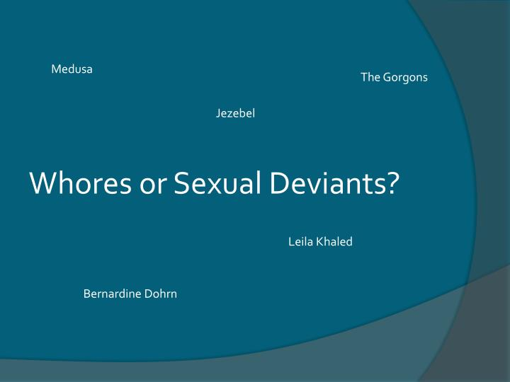 Whores or Sexual Deviants?