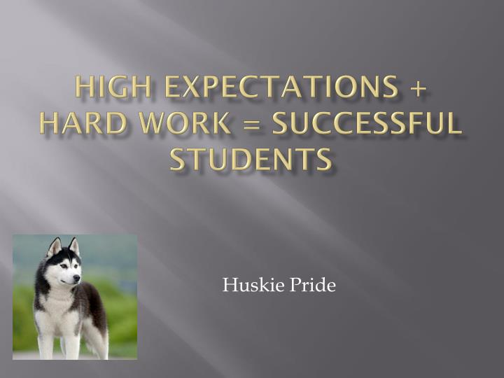 High Expectations + Hard Work = Successful Students