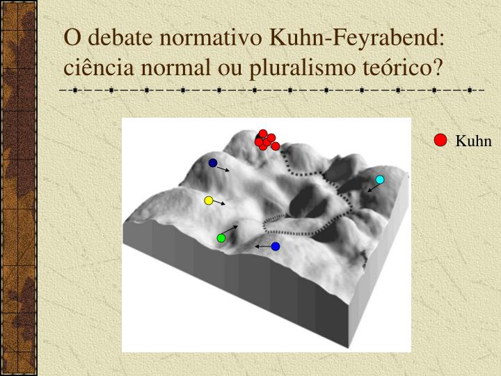O debate normativo Kuhn-Feyrabend: ciência normal ou pluralismo teórico?