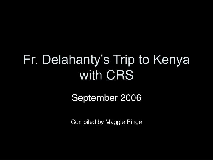 Fr. Delahanty's Trip to Kenya with CRS