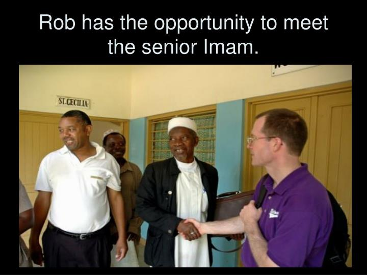 Rob has the opportunity to meet the senior Imam.