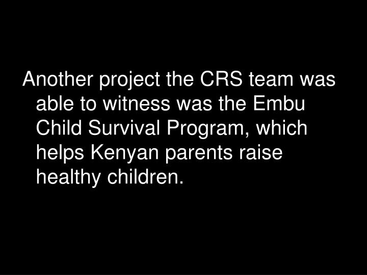 Another project the CRS team was able to witness was the Embu Child Survival Program, which helps Kenyan parents raise healthy children.