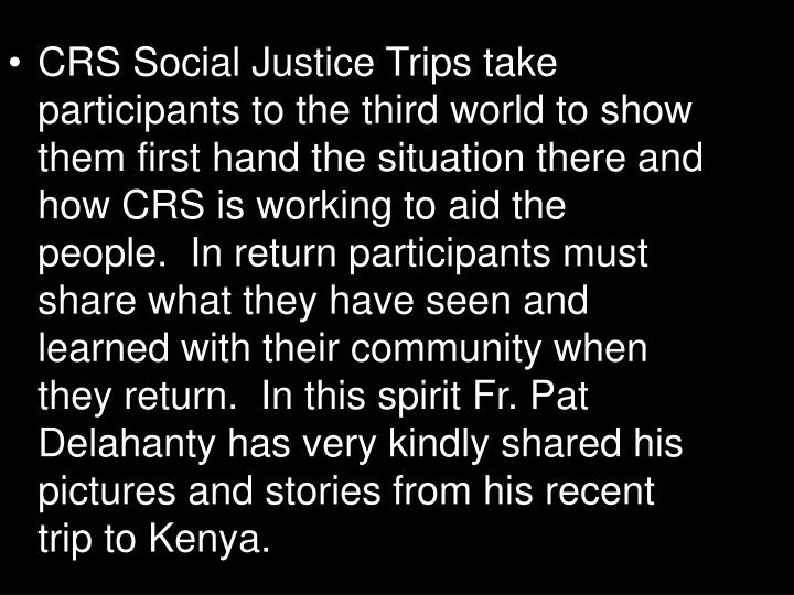 CRS Social Justice Trips take participants to the third world to show them first hand the situation ...