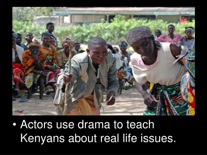 Actors use drama to teach Kenyans about real life issues.