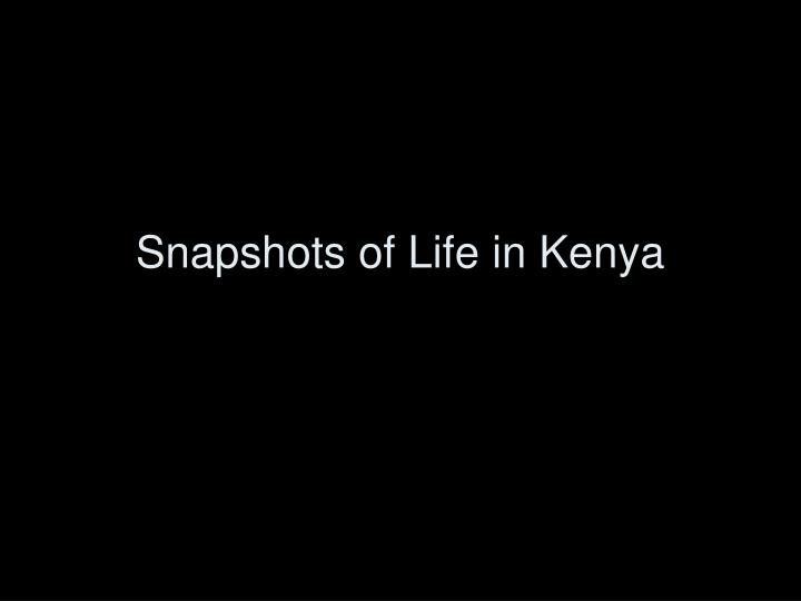 Snapshots of Life in Kenya