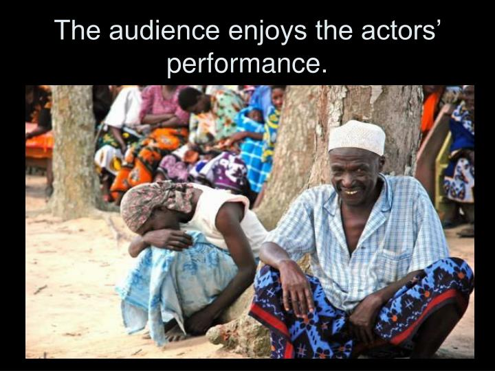 The audience enjoys the actors' performance.