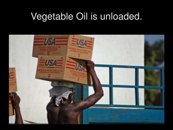 Vegetable Oil is unloaded.