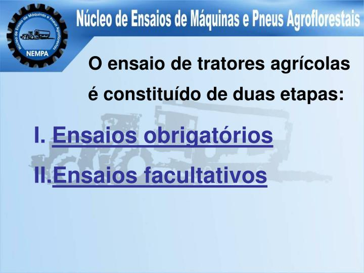 O ensaio de tratores agrícolas é constituído de duas etapas: