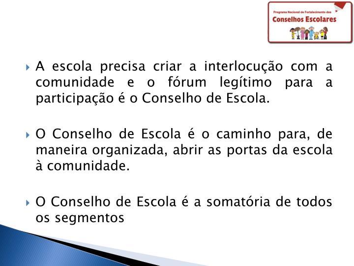 A escola precisa criar a interlocução com a comunidade e o fórum legítimo para a participação é o Conselho de Escola.
