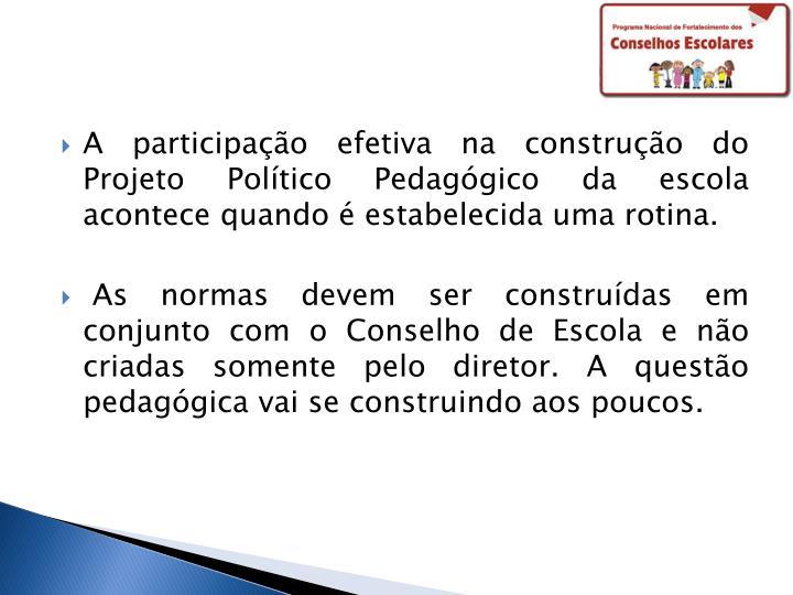A participação efetiva na construção do Projeto Político Pedagógico da escola acontece quando é estabelecida uma rotina.
