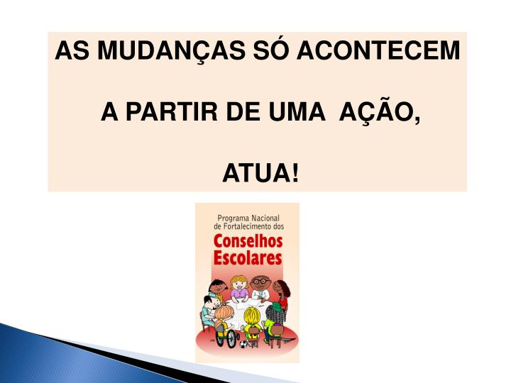 AS MUDANÇAS SÓ ACONTECEM