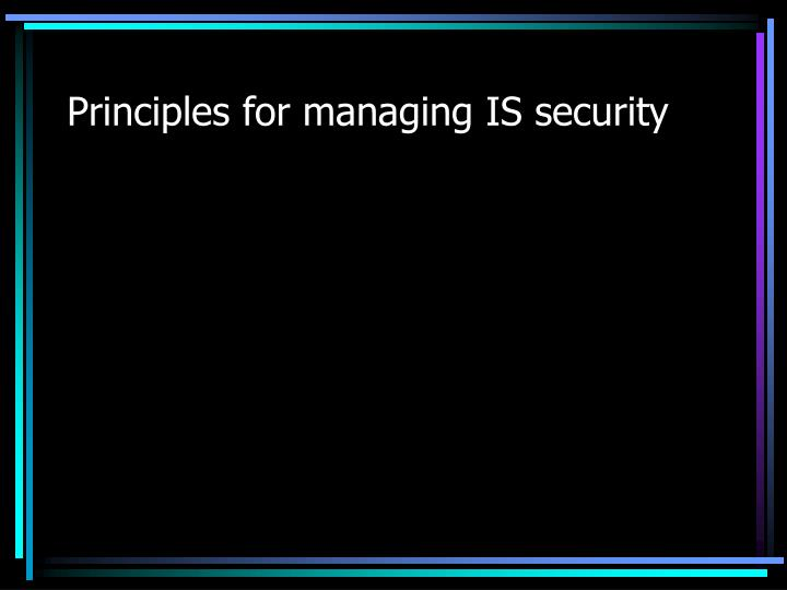 Principles for managing IS security