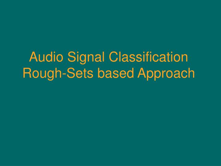 Audio signal classification rough sets based approach