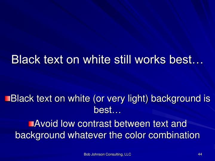 Black text on white still works best…