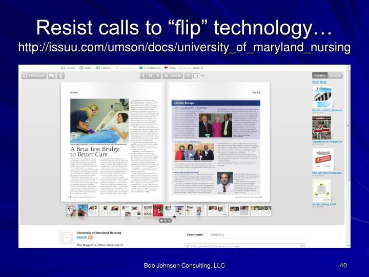 "Resist calls to ""flip"" technology…"