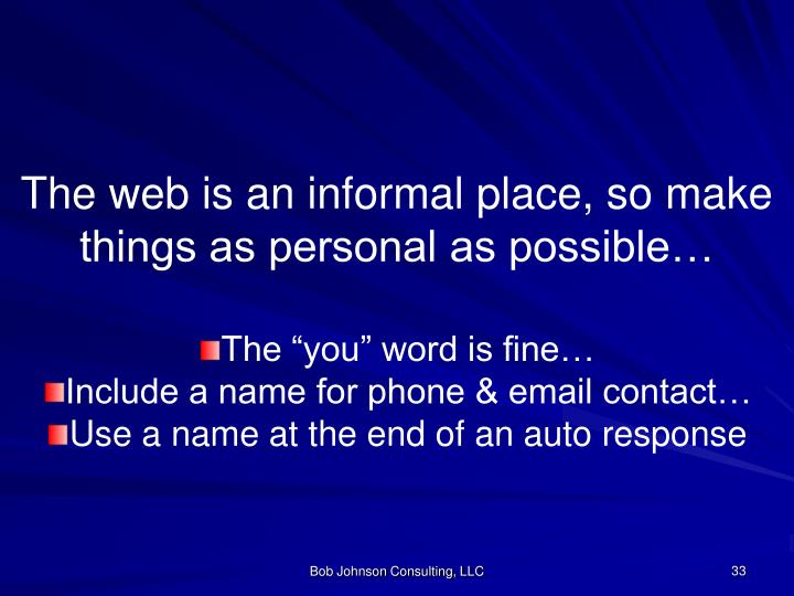 The web is an informal place, so make things as personal as possible…