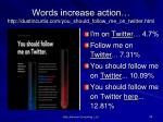 words increase action http dustincurtis com you should follow me on twitter html