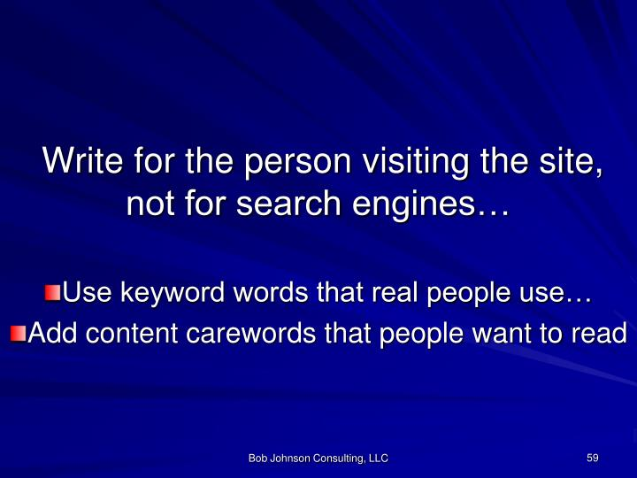 Write for the person visiting the site, not for search engines…