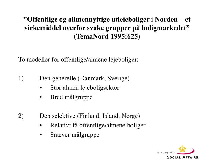 """""""Offentlige og allmennyttige utleieboliger i Norden – et virkemiddel overfor svake grupper på boligmarkedet"""" (TemaNord 1995:625)"""