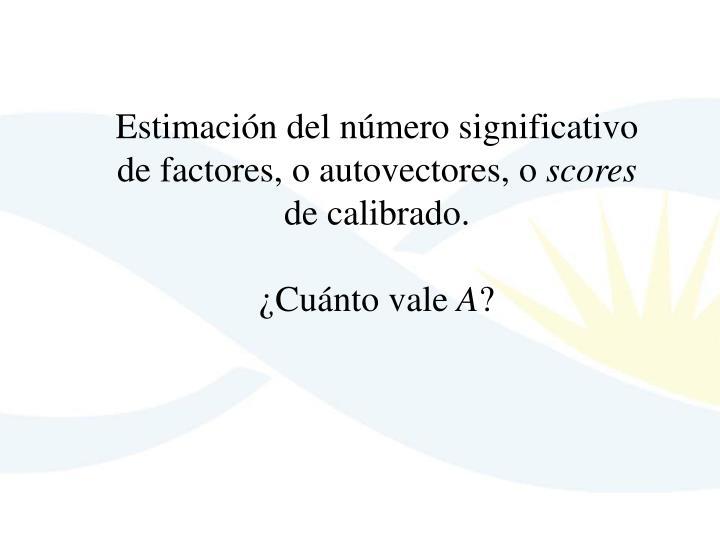 Estimación del número significativo de factores, o autovectores, o