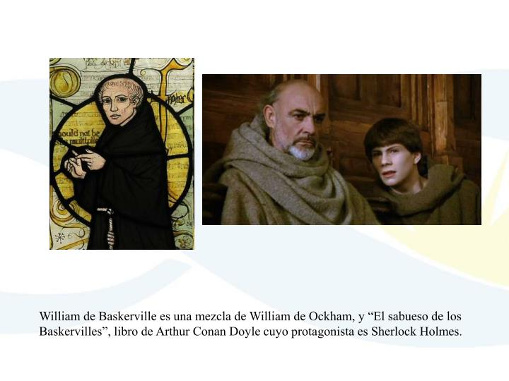 "William de Baskerville es una mezcla de William de Ockham, y ""El sabueso de los"