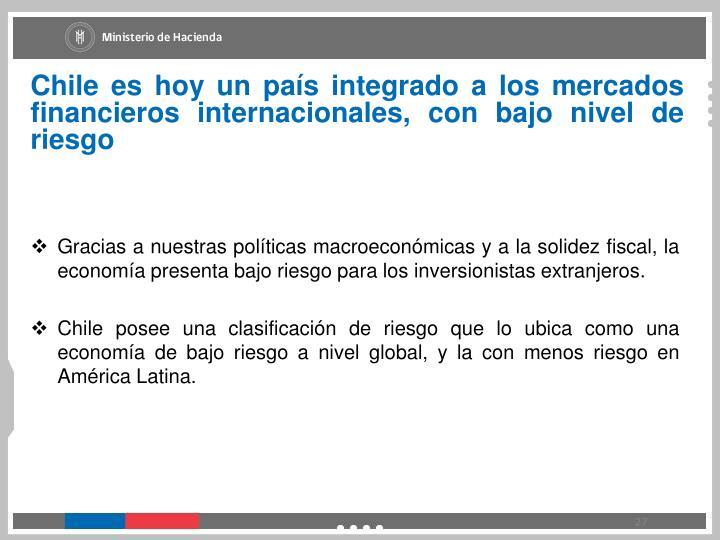 Chile es hoy un país integrado a los mercados financieros internacionales, con bajo nivel de riesgo