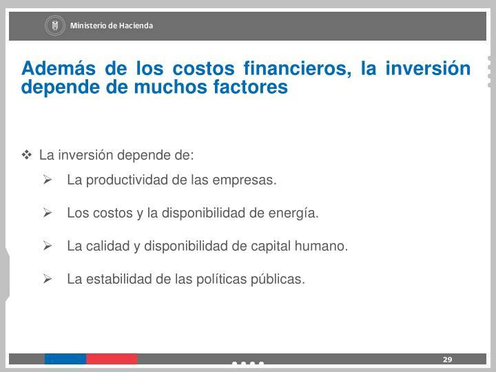 Además de los costos financieros, la inversión depende de muchos factores