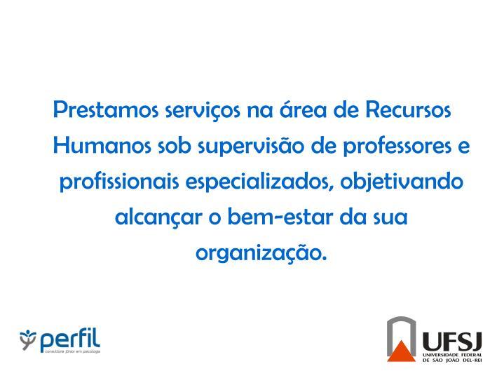 Prestamos serviços na área de Recursos Humanos sob supervisão de professores e profissionais especializados, objetivando alcançar o bem-estar da sua organização.