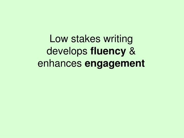 Low stakes writing