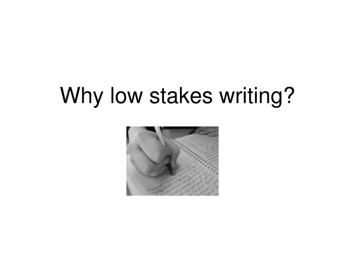 Why low stakes writing?