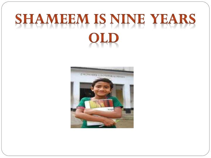 Shameem is nine  years