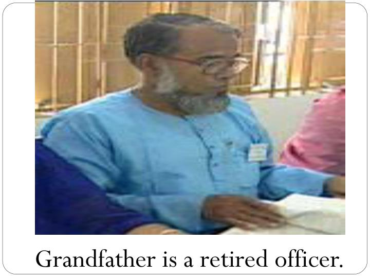 Grandfather is a retired officer.