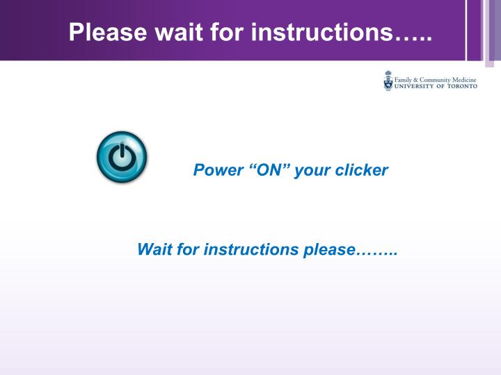 Please wait for instructions…..
