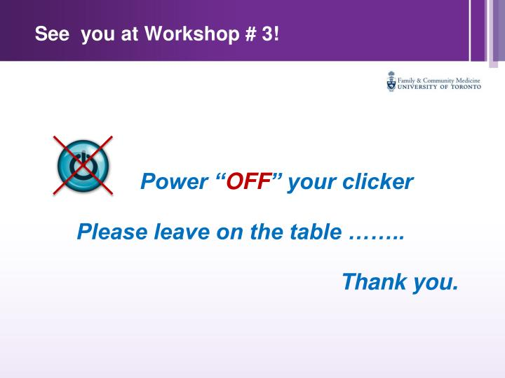 See  you at Workshop # 3!