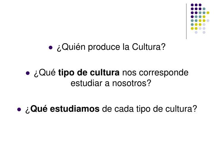 ¿Quién produce la Cultura?