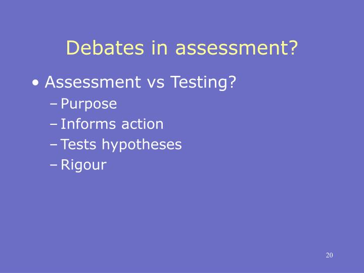 Debates in assessment?