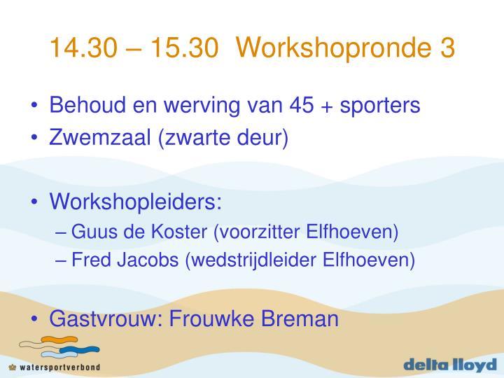 14.30 – 15.30  Workshopronde 3