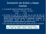 ionizaci n de cidos y bases fuertes