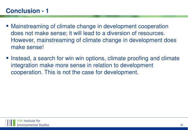 Mainstreaming of climate change in development cooperation does not make sense; it will lead to a diversion of resources. However, mainstreaming of climate change in development does make sense!