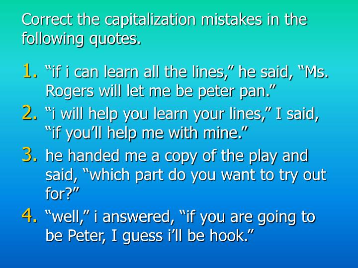 Correct the capitalization mistakes in the following quotes.