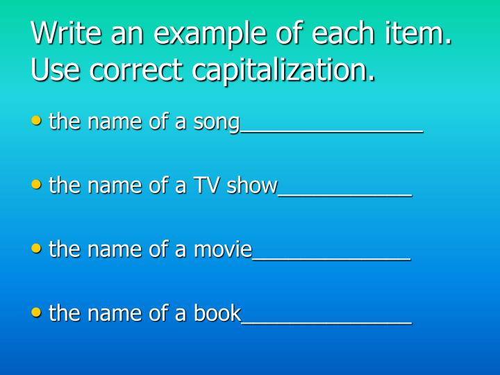 Write an example of each item. Use correct capitalization.