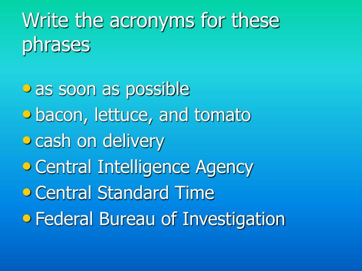 Write the acronyms for these phrases
