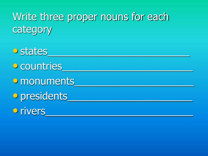 Write three proper nouns for each category