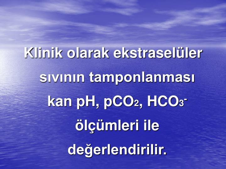 Klinik olarak ekstraselüler sıvının tamponlanması kan pH, pCO