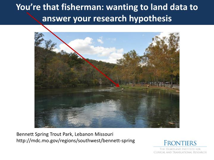 You're that fisherman: wanting to land data to answer your research hypothesis