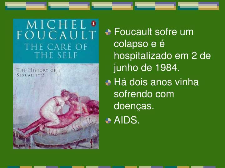 Foucault sofre um colapso e é hospitalizado em 2 de junho de 1984.